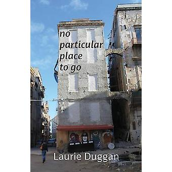 No particular place to go by Duggan & Laurie