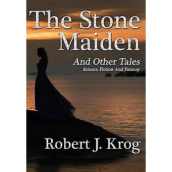 The Stone Maiden and Other Tales by Krog & Robert J.