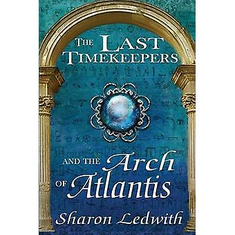 The Last Timekeepers and the Arch of Atlantis by Ledwith & Sharon