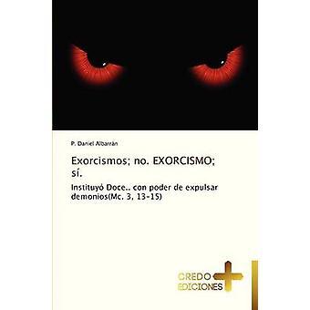 Exorcismos No. Exorcismo Si. by Albarran P. Daniel