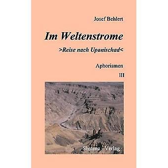 Im Weltenstrome Reise nach Upanischad Aphorismen III by Behlert & Josef