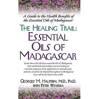 The Healing Trail Essential Oils of Madagascar by Halpern & M.D. & Ph.D. & Georges M.