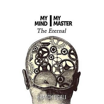 My Mind My Master The Eternal by Ogali & Hratch