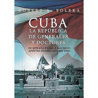 Cuba. La Republica de Generales y Doctores by Solera & Robert A.