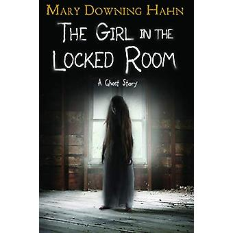 Girl in the Locked Room - A Ghost Story by Mary Downing Hahn - 9780358
