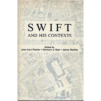 Swift and His Contexts by John Irwin Fischer - Hermann Josef Real - H