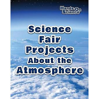 Science Fair Projects about the Atmosphere by Robert Gardner - 978076
