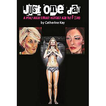 Just One Day by Catherine Kay - 9780957285972 Book