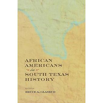 African Americans in South Texas History by Bruce A. Glasrud - Cary D