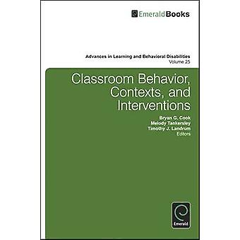 Classroom Behavior - Contexts - and Interventions by Bryan G. Cook -