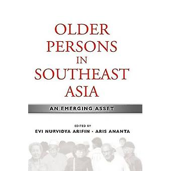 Older Persons in Southeast Asia - An Emerging Asset by Evi Nurvidya Ar