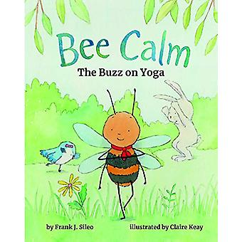 Bee Calm - The Buzz on Yoga by Frank J. Sileo - 9781433829574 Book