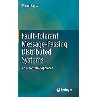 Fault-Tolerant Message-Passing Distributed Systems - An Algorithmic Ap