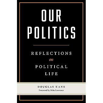 Our Politics - Reflections on Political Life par Douglas Kane - 9780809
