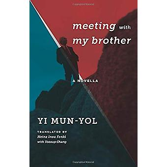 Meeting with My Brother - A Novella by Mun-yol Yi - 9780231178655 Book