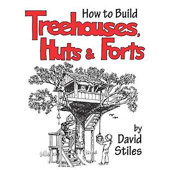 How to Build Treehouses Huts and Forts by David Stiles