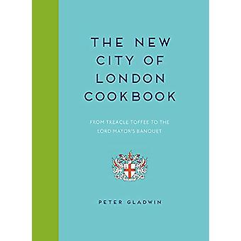 The New City of London Cookbook - Van Treacle Toffee tot The Lord Mayo
