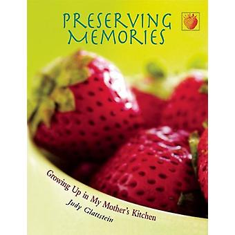 Preserving Memories - Growing Up in My Mother's Kitchen by Judy Glatts