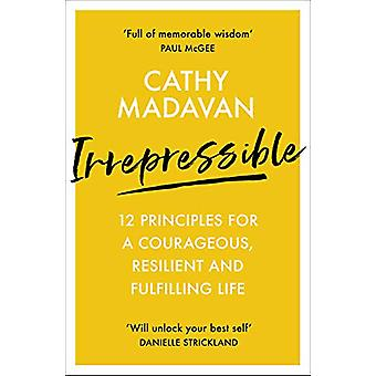 Irrepressible - 12 principles for courageous living by Cathy Madavan -