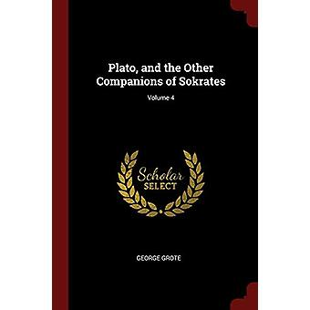 Plato - and the Other Companions of Sokrates; Volume 4 by George Grot