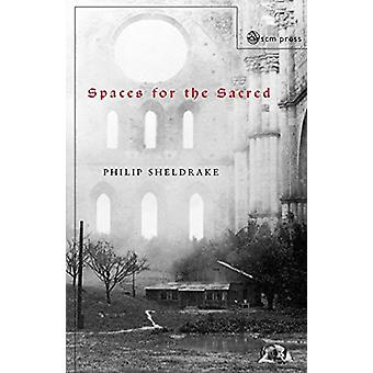 Spaces for the Sacred - Place - Memory and Identity by Philip Sheldrak