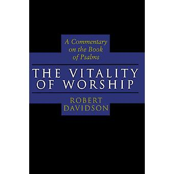 The Vitality of Worship - A Commentary on the Book of Psalms by Davids