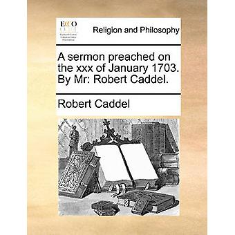 A Sermon Preached on the XXX of January 1703. by MR - Robert Caddel. b