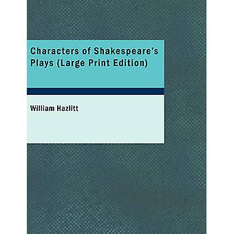 Characters of Shakespeare's Plays by William Hazlitt - 9781426411618