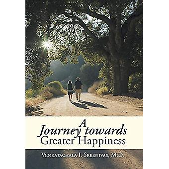 A Journey Towards Greater Happiness by Venkatachala I Sreenivas M D -