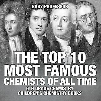 The Top 10 Most Famous Chemists of All Time - 6th Grade Chemistry Chi