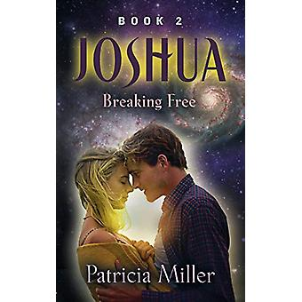 Joshua - Breaking Free by Patricia Miller - 9781644385272 Book