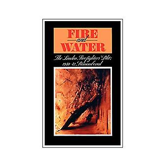 Fire and Water - The London Firefighters' Blitz 1940-42 Remembered by