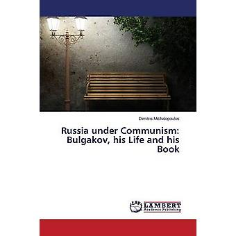 Russia Under Communism - Bulgakov - His Life and His Book by Michalopo