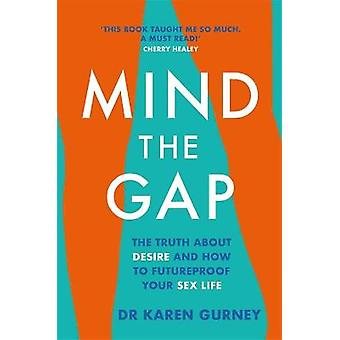 Mind The Gap The truth about desire and how to futureproof your sex life