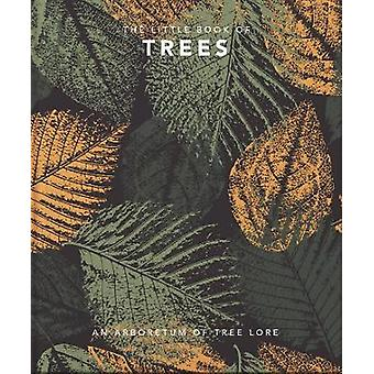 The Little Book of Trees An arboretum of tree lore
