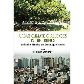 Urban Climate Challenges in the Tropics Rethinking Planning and Design Opportunities by EMMANUEL & ROHINTON