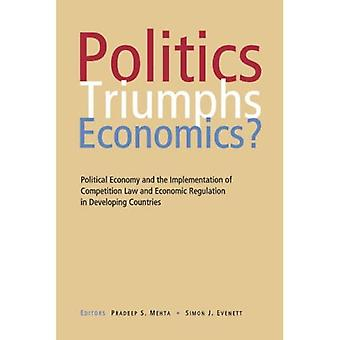Politics Triumphs Economics?: Political Economy and the Implementation of Competition Law an...