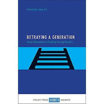 Forråde en generasjon - hvordan utdanning er sviktende unge av Patr