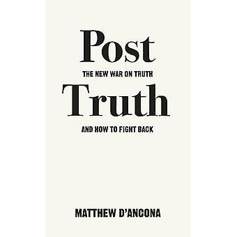 Pós-verdade-a nova guerra na verdade e como reagir por Matthew d'um