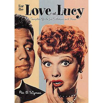 For the Love of Lucy - the Complete Guide for Collectors & Fans by
