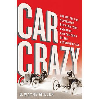 Auto verrückt - der Kampf um die Vorherrschaft zwischen Ford und Olds und der Daw