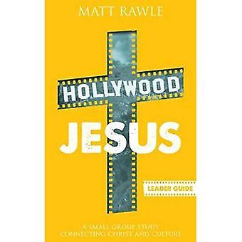Hollywood Jesus - Leader gids: een kleine groep bestuderen aansluitende Christus en cultuur (Pop in cultuur)