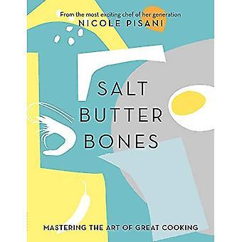 Salt, Butter, Bones: Mastering the art of great� cooking