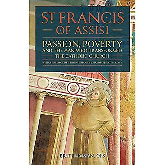 St. Francis of Assisi: Passion, Poverty, and the Man Who Transformed the Catholic Church.