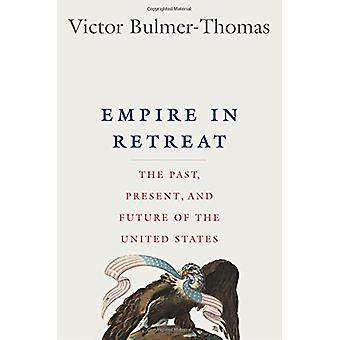 Empire in Retreat - The Past - Present - and Future of the United Stat