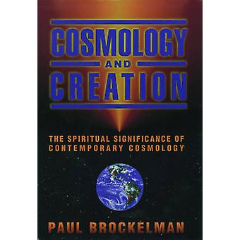 Cosmology and Creation The Spiritual Significance of Contemporary Cosmology by Brockelman & Paul