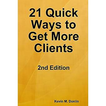 21 Quick Ways to Get More Clients by Donlin & Kevin