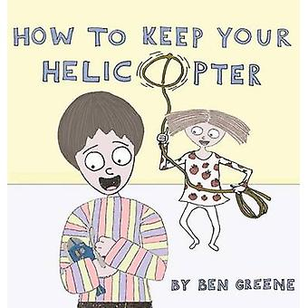 How to Keep Your Helicopter by Greene & Ben
