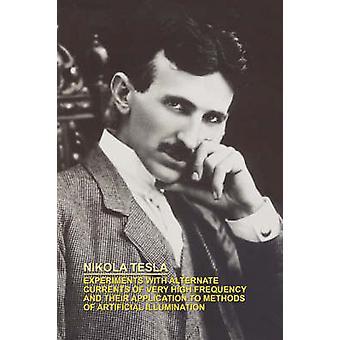 Experimenten met alternatieve stromingen van zeer hoge frequentie en de toepassing ervan op de methoden van kunstmatige verlichting door de & Nikola Tesla
