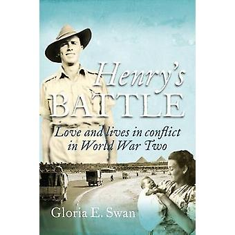Henrys Battle Love and Lives in Conflict in World War Two. by Swan & Gloria E.